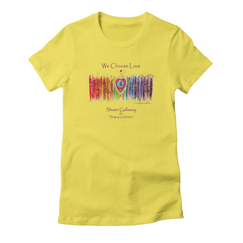 We Choose Love Women's T-Shirt by Shawn Gallaway Artist Shop