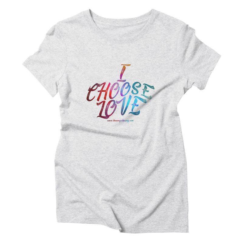 I Choose Love Women's T-Shirt by Shawn Gallaway Artist Shop
