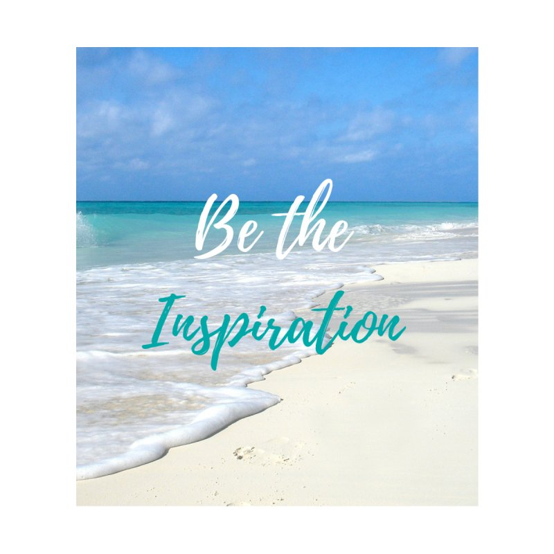 Be the Inspiration by SheriKayeHoff's Artist Shop