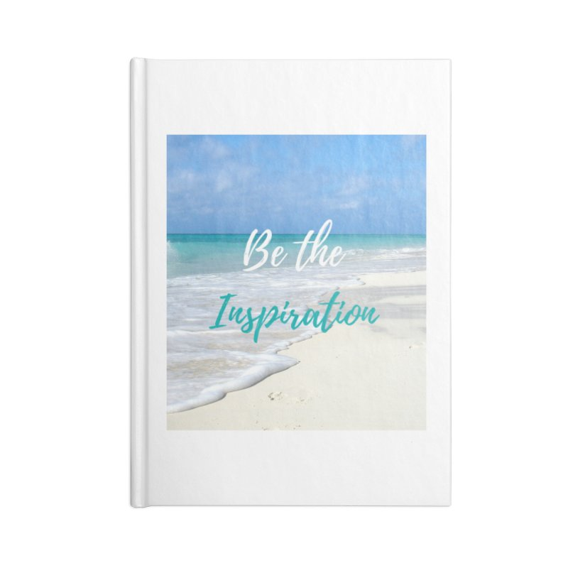Be the Inspiration Accessories Blank Journal Notebook by SheriKayeHoff's Artist Shop