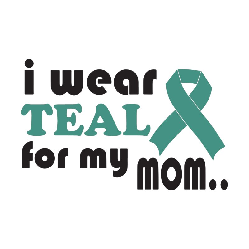 Customize I Wear Teal For My Mom Ovarian Cancer Ribbon Gray Cancer T Shirts Men S T Shirt Regular Siennahillgrove S Artist Shop