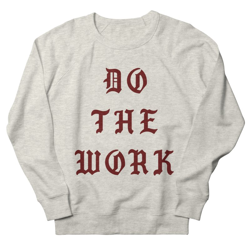 Do The Work Men's Sweatshirt by Signalnoise Threadless Store