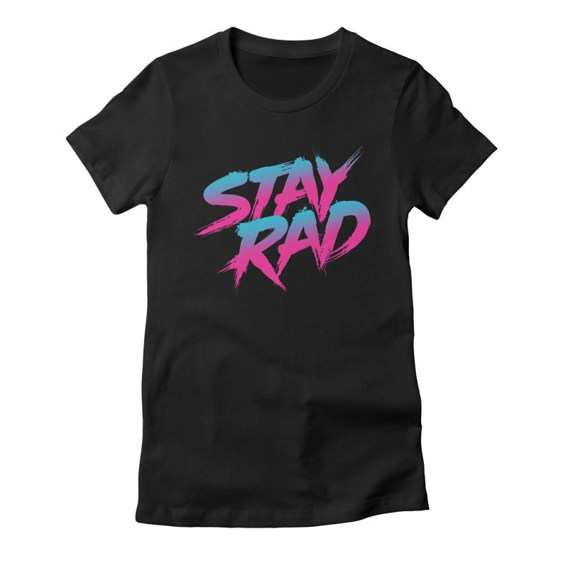 Stay Rad Women's by Signalnoise Threadless Store