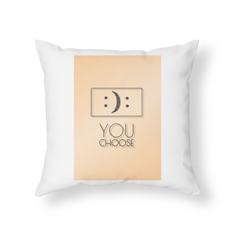 YOU CHOOSE Home Throw Pillow by Sinazz's Artist Shop