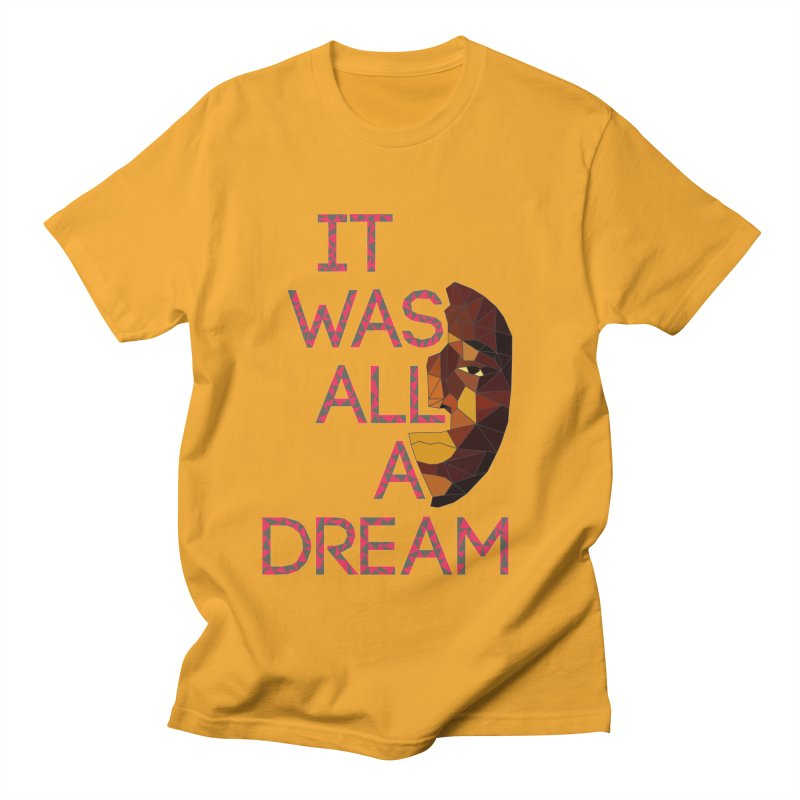 IT WAS ALL A DREAM in Men's T-Shirt Gold by Sinazz's Artist Shop