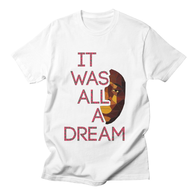 IT WAS ALL A DREAM Men's Regular T-Shirt by Sinazz's Artist Shop