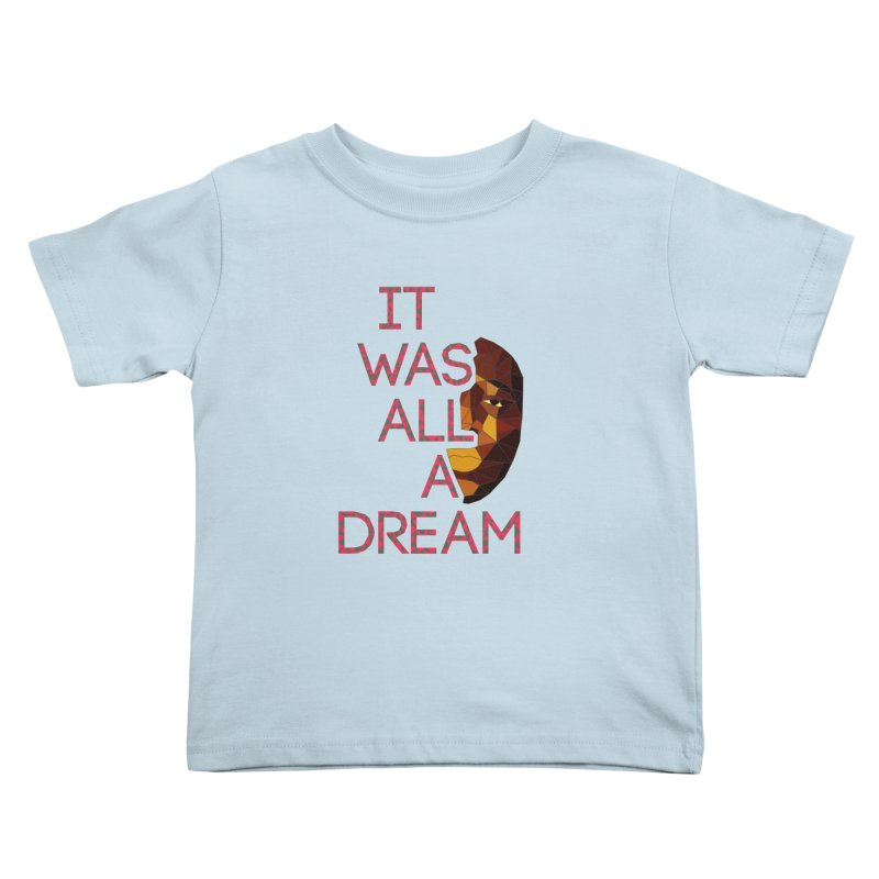 IT WAS ALL A DREAM Kids Toddler T-Shirt by Sinazz's Artist Shop
