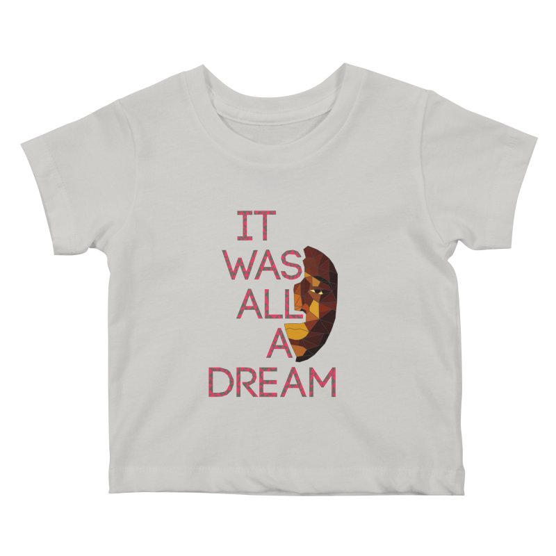 IT WAS ALL A DREAM Kids Baby T-Shirt by Sinazz's Artist Shop