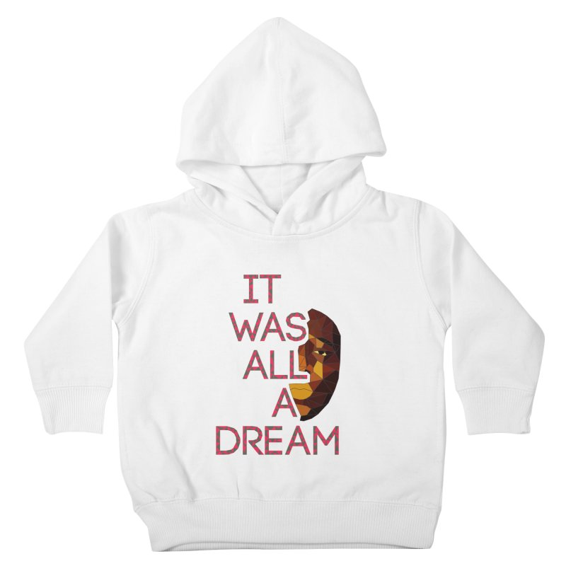 IT WAS ALL A DREAM Kids Toddler Pullover Hoody by Sinazz's Artist Shop
