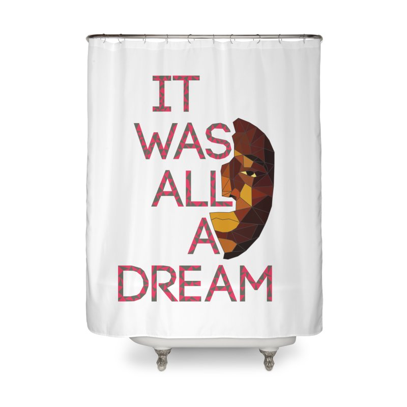 IT WAS ALL A DREAM Home Shower Curtain by Sinazz's Artist Shop