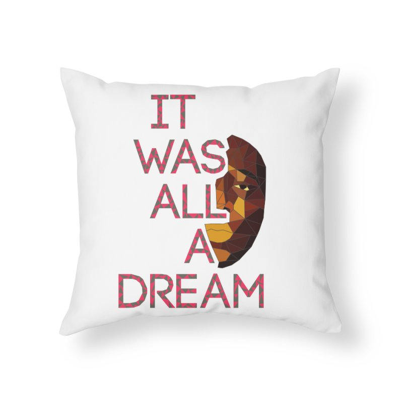 IT WAS ALL A DREAM Home Throw Pillow by Sinazz's Artist Shop