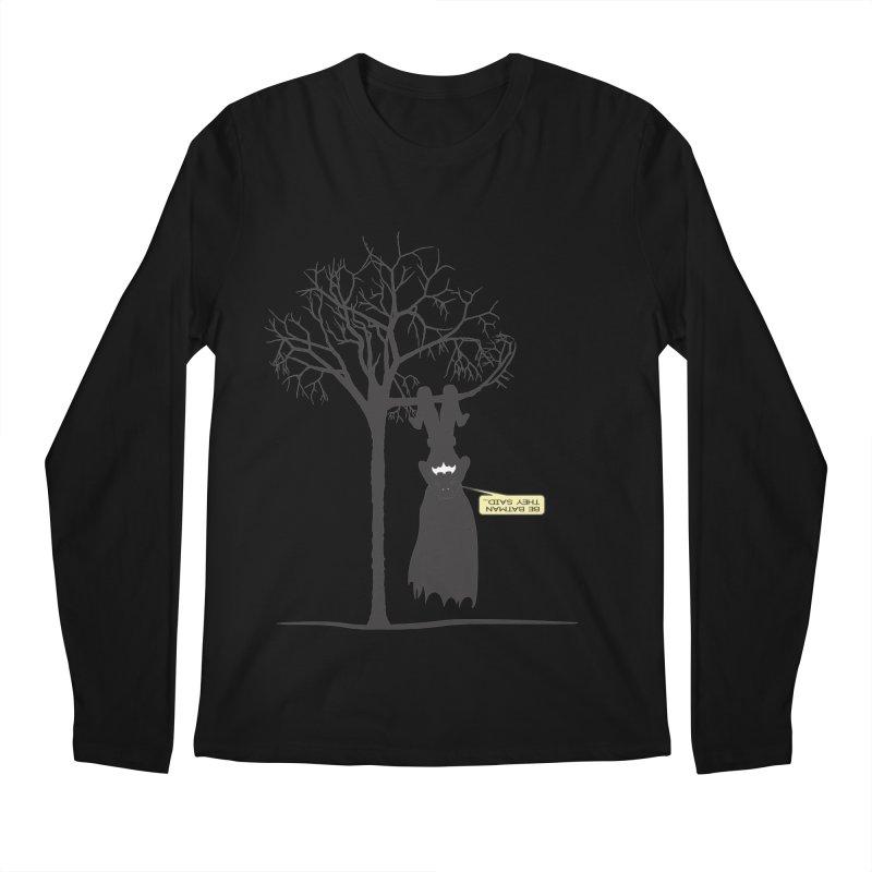 BE BATMAN THEY SAID... Men's Longsleeve T-Shirt by Sinazz's Artist Shop