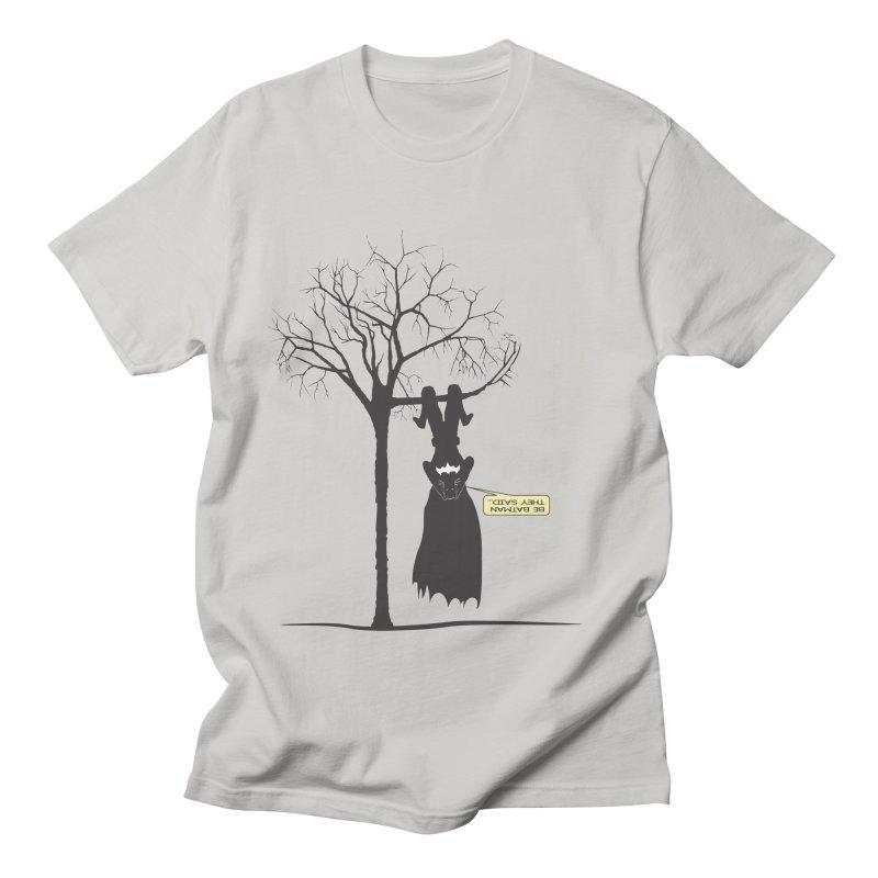 BE BATMAN THEY SAID... Men's T-shirt by Sinazz's Artist Shop