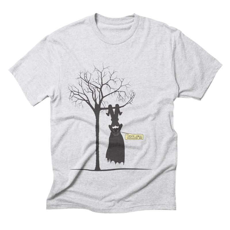 BE BATMAN THEY SAID... in Men's Triblend T-Shirt Heather White by Sinazz's Artist Shop