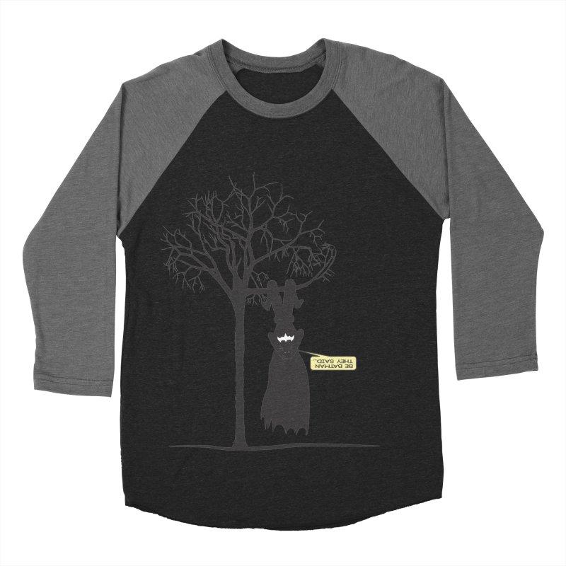 BE BATMAN THEY SAID... Women's Baseball Triblend T-Shirt by Sinazz's Artist Shop