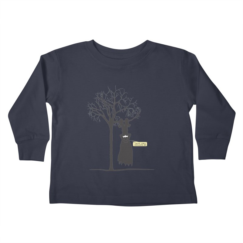 BE BATMAN THEY SAID... Kids Toddler Longsleeve T-Shirt by Sinazz's Artist Shop