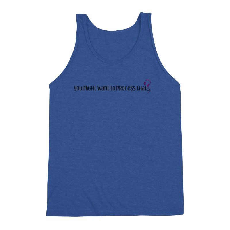 You Might Want To Process That Men's Tank by Sissy Store: 90 Day Gays Swag