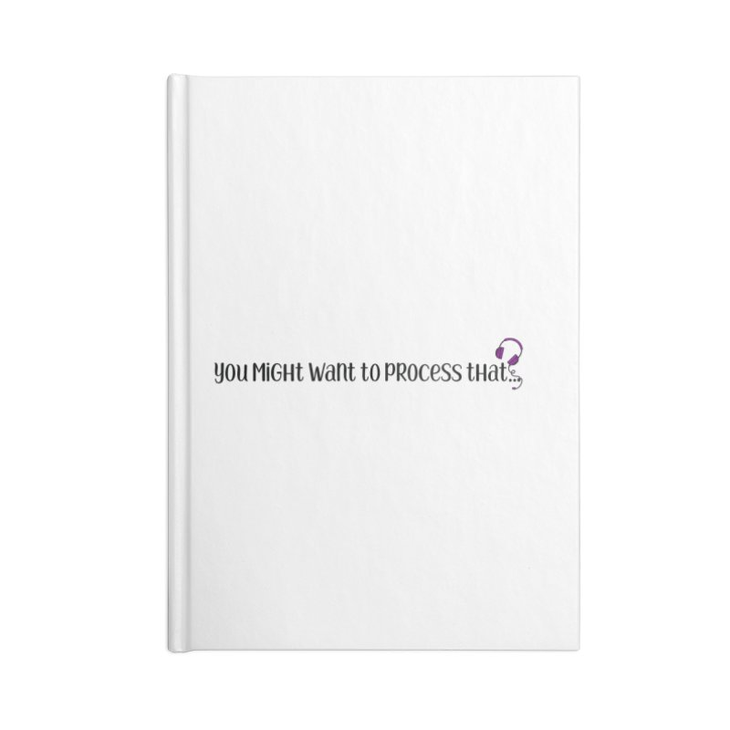You Might Want To Process That Accessories Notebook by Sissy Store: 90 Day Gays Swag