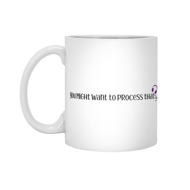 You Might Want To Process That Accessories Standard Mug by Sissy Store: 90 Day Gays Swag