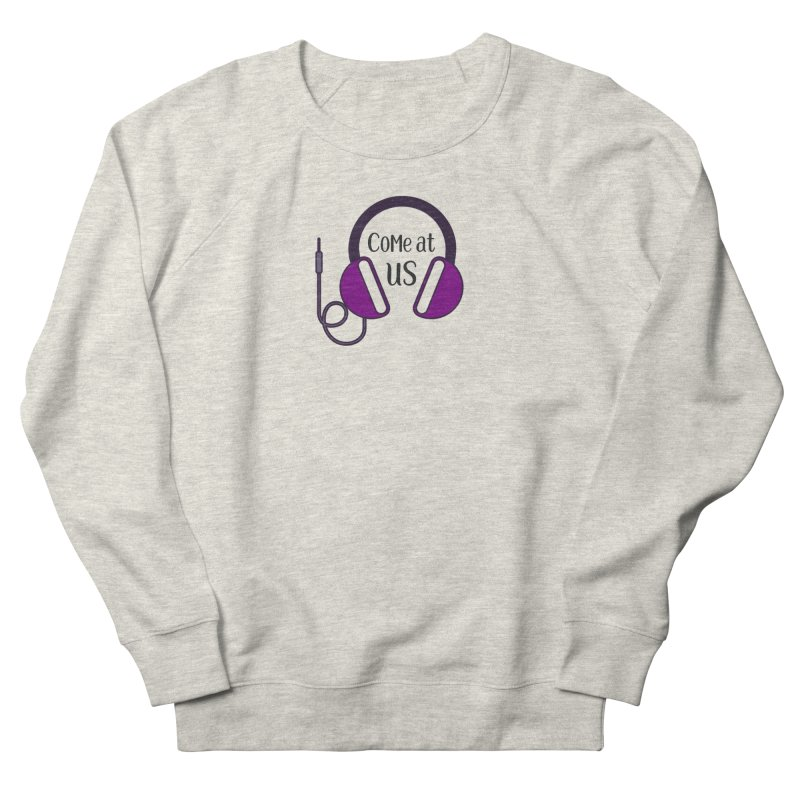 Come At Us Women's French Terry Sweatshirt by Sissy Store: 90 Day Gays Swag