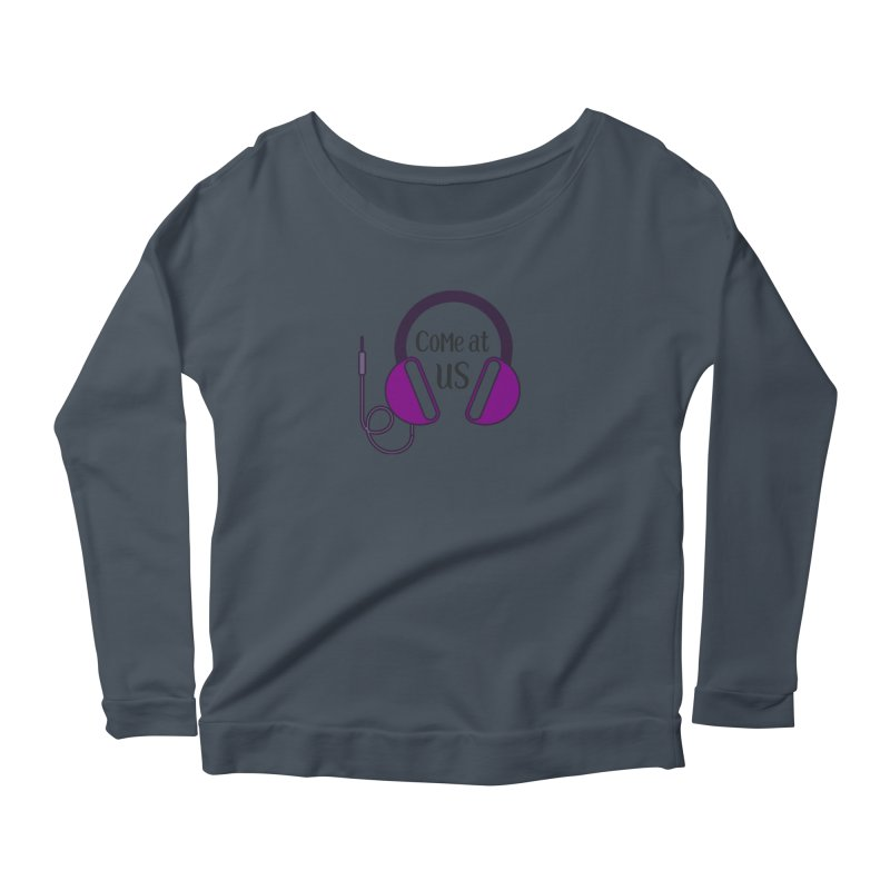 Come At Us Women's Scoop Neck Longsleeve T-Shirt by Sissy Store: 90 Day Gays Swag