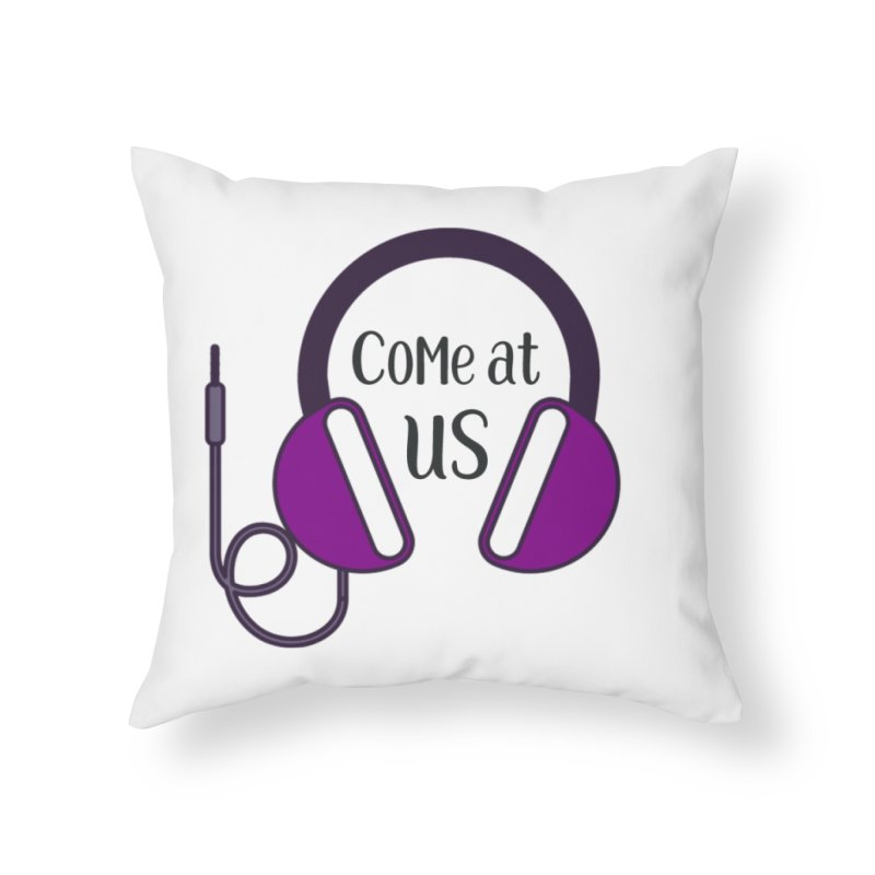 Come At Us Home Throw Pillow by Sissy Store: 90 Day Gays Swag