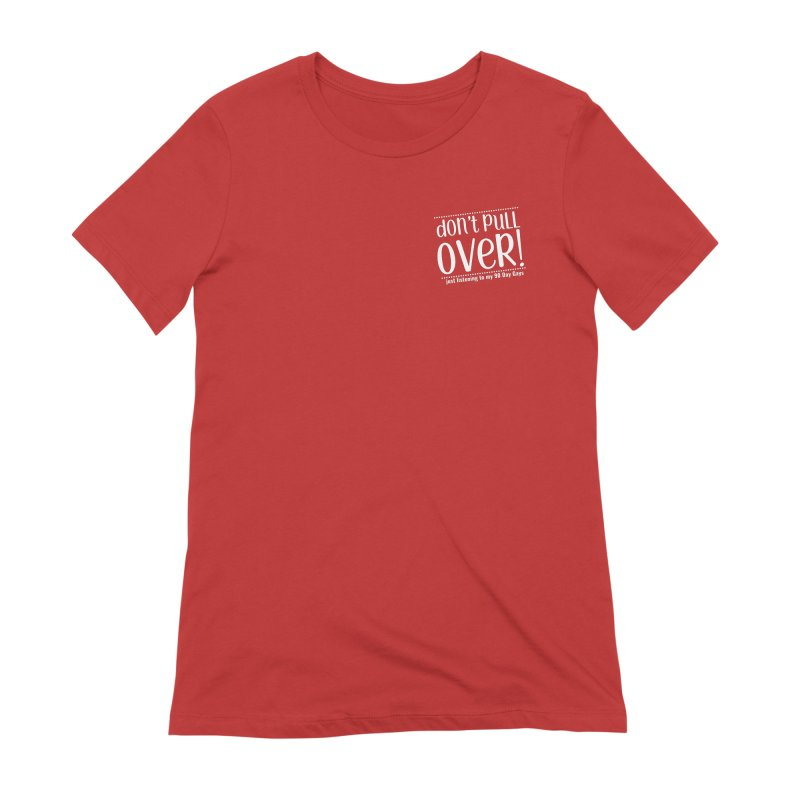 Don't Pull Over!  (white letters) Women's Extra Soft T-Shirt by Sissy Store: 90 Day Gays Swag