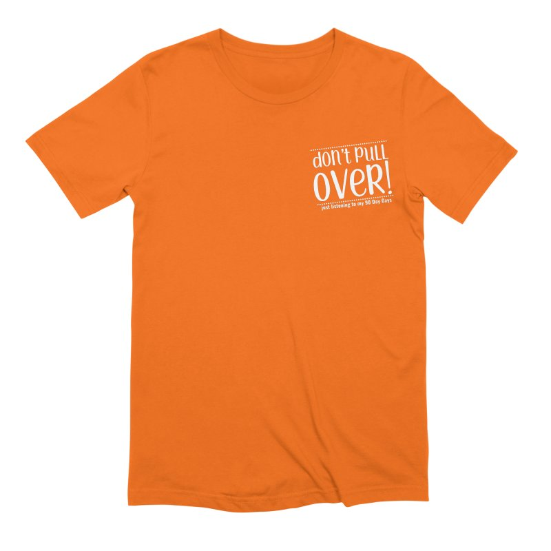 Don't Pull Over!  (white letters) Men's Extra Soft T-Shirt by Sissy Store: 90 Day Gays Swag