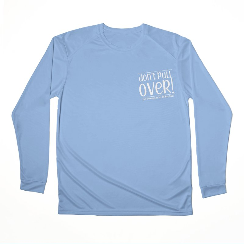 Don't Pull Over!  (white letters) Men's Longsleeve T-Shirt by Sissy Store: 90 Day Gays Swag