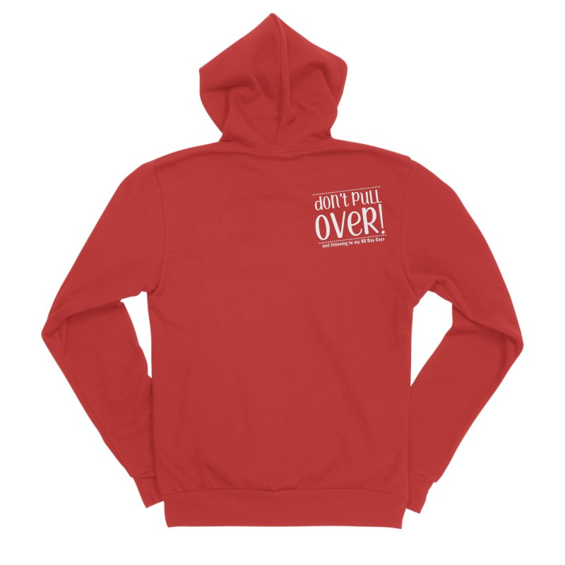Don't Pull Over!  (white letters) Men's Zip-Up Hoody by Sissy Store: 90 Day Gays Swag