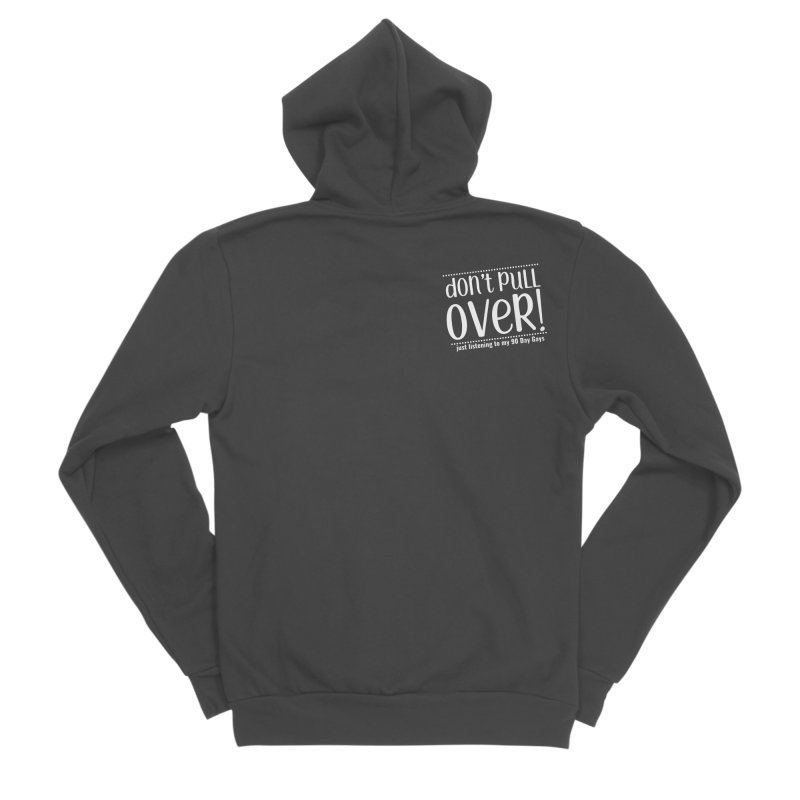 Don't Pull Over!  (white letters) Men's Sponge Fleece Zip-Up Hoody by Sissy Store: 90 Day Gays Swag