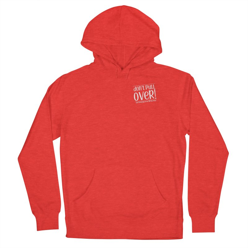 Don't Pull Over!  (white letters) Women's Pullover Hoody by Sissy Store: 90 Day Gays Swag