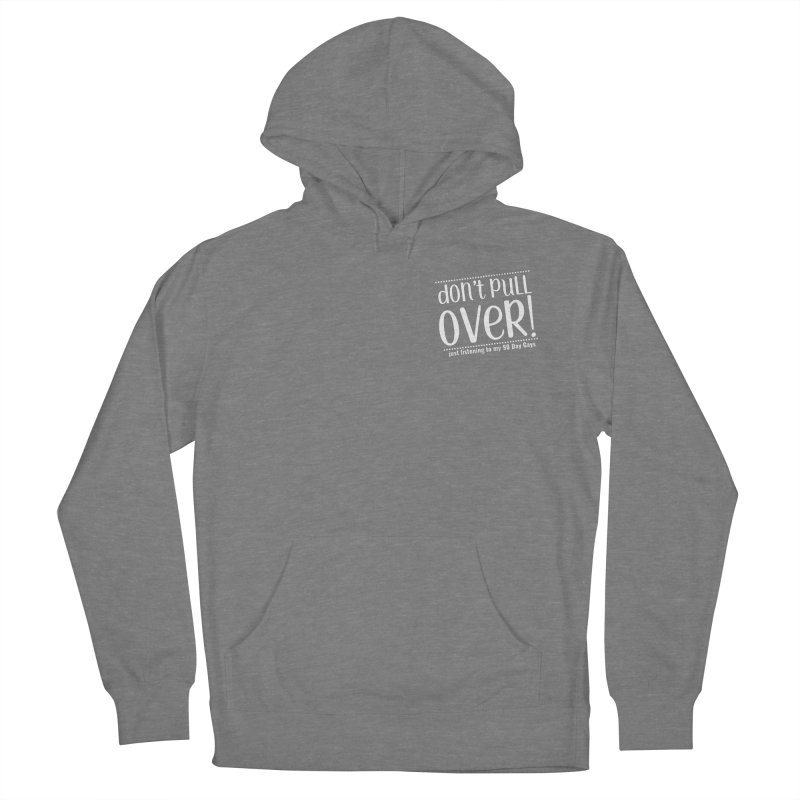 Don't Pull Over!  (white letters) Women's French Terry Pullover Hoody by Sissy Store: 90 Day Gays Swag