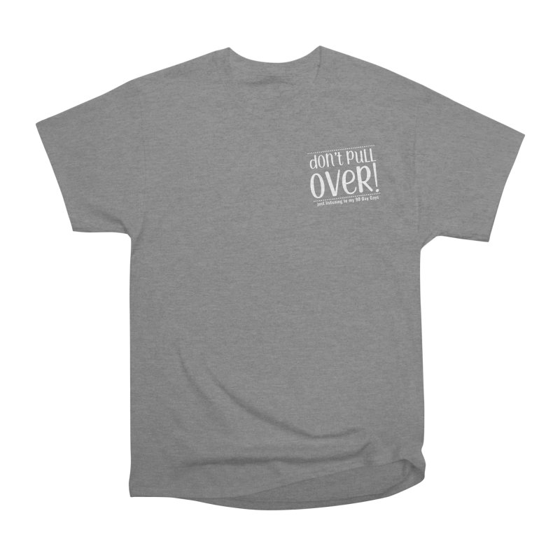 Don't Pull Over!  (white letters) Women's Heavyweight Unisex T-Shirt by Sissy Store: 90 Day Gays Swag