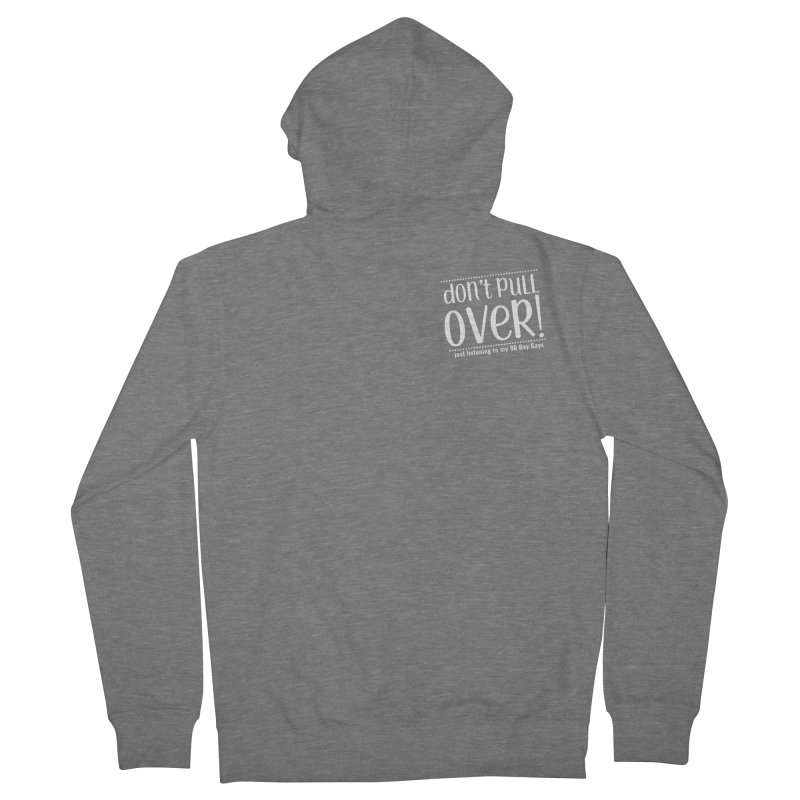Don't Pull Over!  (white letters) Women's Zip-Up Hoody by Sissy Store: 90 Day Gays Swag