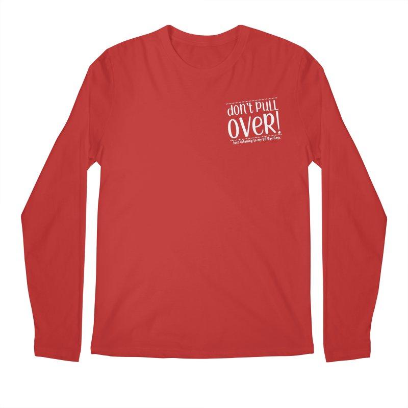 Don't Pull Over!  (white letters) Men's Regular Longsleeve T-Shirt by Sissy Store: 90 Day Gays Swag