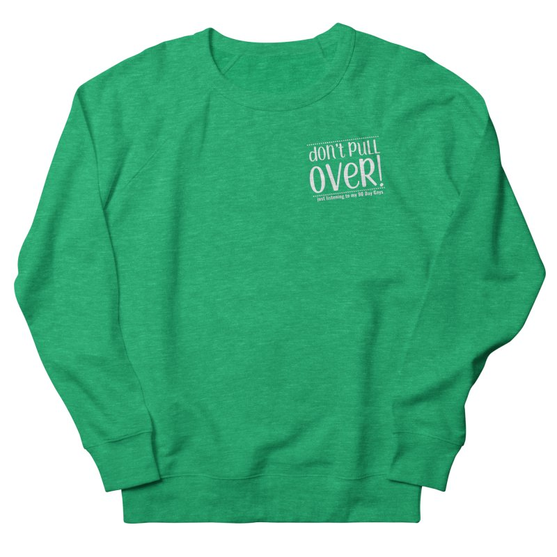 Don't Pull Over!  (white letters) Women's Sweatshirt by Sissy Store: 90 Day Gays Swag