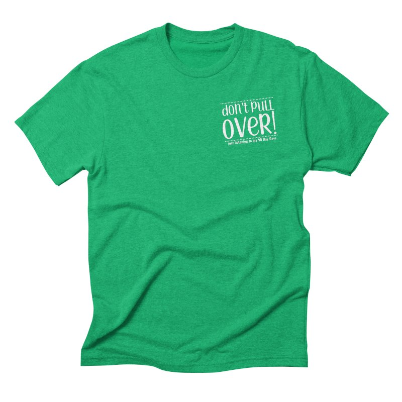 Don't Pull Over!  (white letters) Men's Triblend T-Shirt by Sissy Store: 90 Day Gays Swag