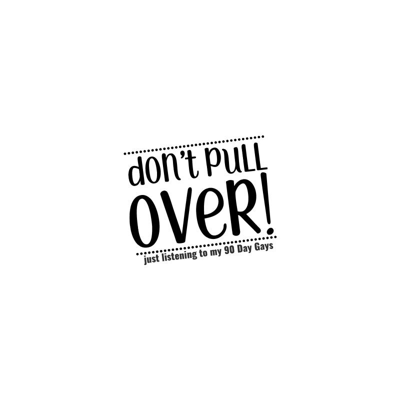 Don't Pull Over! (black letters) Accessories Button by Sissy Store: 90 Day Gays Swag