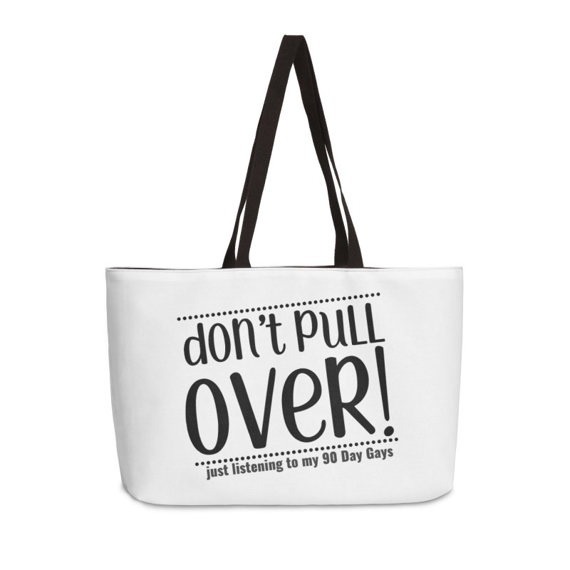 Don't Pull Over! (black letters) Accessories Bag by Sissy Store: 90 Day Gays Swag