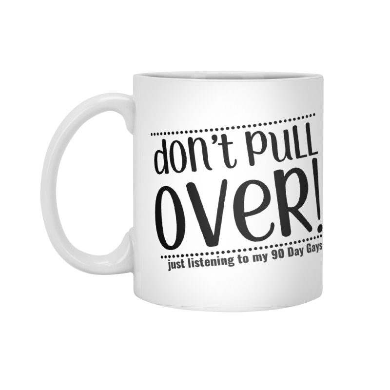 Don't Pull Over! (black letters) Accessories Standard Mug by Sissy Store: 90 Day Gays Swag