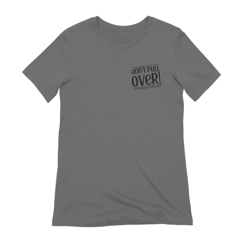 Don't Pull Over! (black letters) Women's Extra Soft T-Shirt by Sissy Store: 90 Day Gays Swag