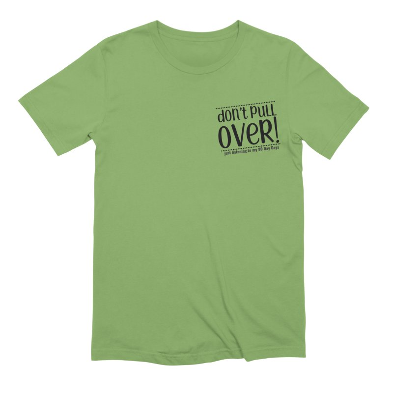 Don't Pull Over! (black letters) Men's Extra Soft T-Shirt by Sissy Store: 90 Day Gays Swag