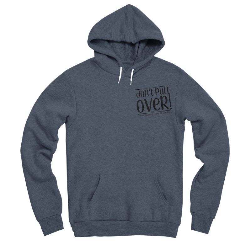 Don't Pull Over! (black letters) Women's Sponge Fleece Pullover Hoody by Sissy Store: 90 Day Gays Swag
