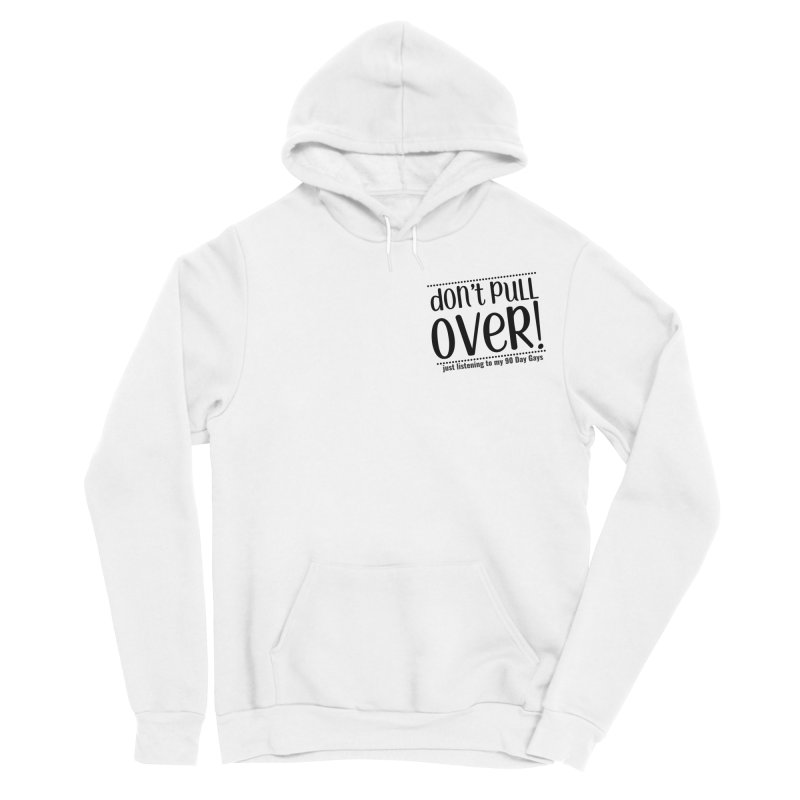 Don't Pull Over! (black letters) Men's Sponge Fleece Pullover Hoody by Sissy Store: 90 Day Gays Swag