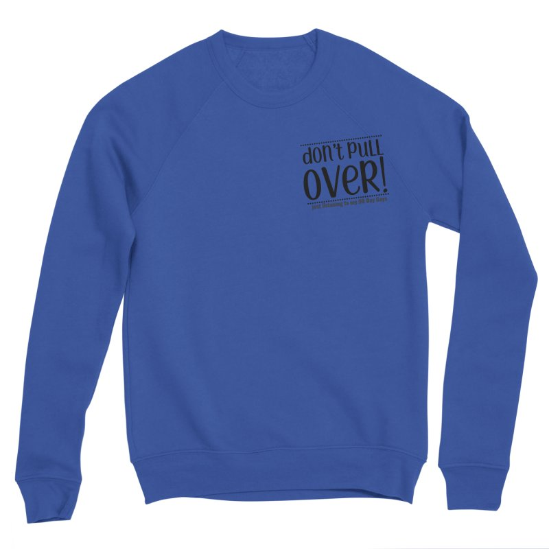 Don't Pull Over! (black letters) Men's Sweatshirt by Sissy Store: 90 Day Gays Swag