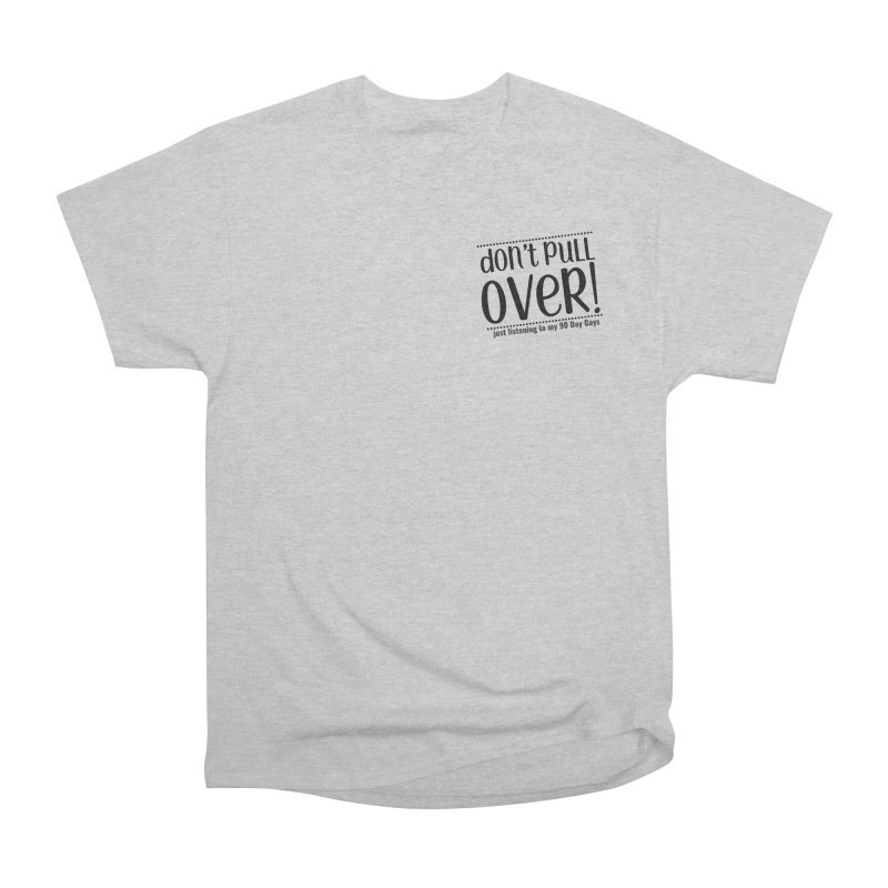 Don't Pull Over! (black letters) Women's Heavyweight Unisex T-Shirt by Sissy Store: 90 Day Gays Swag