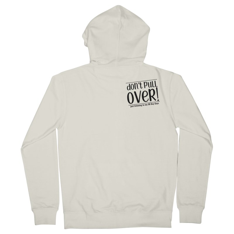 Don't Pull Over! (black letters) Women's French Terry Zip-Up Hoody by Sissy Store: 90 Day Gays Swag