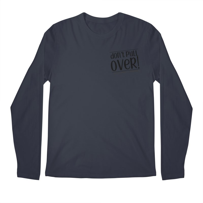 Don't Pull Over! (black letters) Men's Regular Longsleeve T-Shirt by Sissy Store: 90 Day Gays Swag