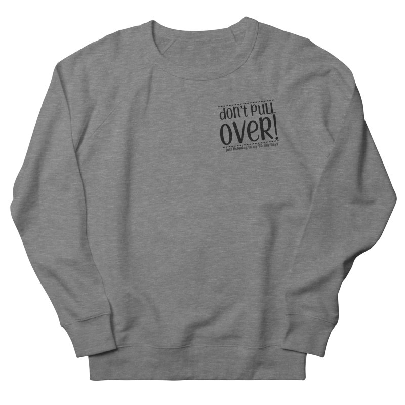 Don't Pull Over! (black letters) Women's French Terry Sweatshirt by Sissy Store: 90 Day Gays Swag